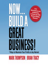 Now, Build A Great Business (MP3): 7 Ways To Maximize Your Profits In Any Market